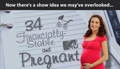 I think this would be way better than the following: 16 and Pregnant, Pregnant and Dating, and My Teen is Pregnant and So Am I.
