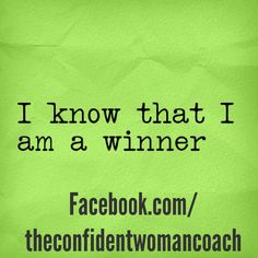 Daily Confidence Affirmation: I know that I am a winner.