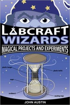 Labcraft Wizards: Magical Projects and Experiments: John Austin: 9781613736210