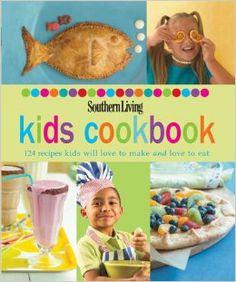Southern Living: Kids Cookbook: 124 Recipes Kids Will Love to Make and Love to Eat - Southern Living