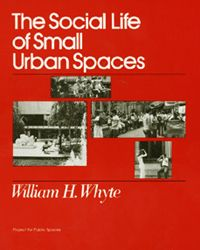 "Holly Whyte's classic on public space and urban life ""The Social Life of Small Urban Spaces."""