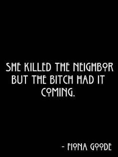 She Killed The Neighbor But The Bitch Had It Coming  Just One Of The Best Quotes Of The Season