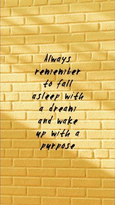 Always remember to fall asleep with a dream and wake up with a purpose. Always remember to fall asleep with a dream and wake up with a purpose. on Inspirationde - Unique Wallpaper Quotes Motivacional Quotes, Cute Quotes, Famous Quotes, Happy Quotes, Words Quotes, Sayings, Fall Quotes, Qoutes, Motivation Positive