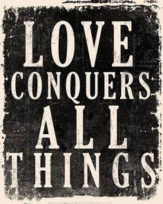 Love Conquers All Things art print