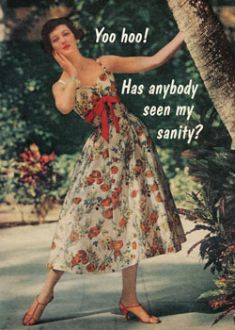 Yoo Hoo....Anyone seen my sanity? #funny Vintage funny quote