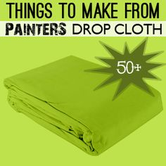 50 plus things to make from painters' drop cloths!! #diy #dropcloths #greencrafts
