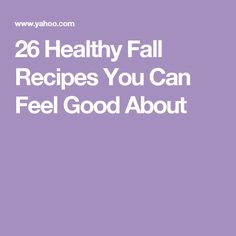 26 Healthy Fall Recipes You Can Feel Good About