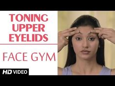 weight loss nutrition health tips health and fitness gym workout Face Gym - Toning Upper Eyelid Muscles HD Facial Muscle Exercises, Face Yoga Exercises, Facial Muscles, Face Gym, Yoga Facial, Face Tone, Eyelid Lift, Droopy Eyelids, Face Massage