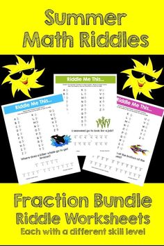 Make Fractions FUN this Summer! This activity is full of computation practice. The students also have a goal of solving a riddle at the end. It is a great way to combine fun and learning! The Pack includes 3 different riddle worksheets at varying levels.