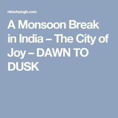 A Monsoon Break in India – The City of Joy – DAWN TO DUSK