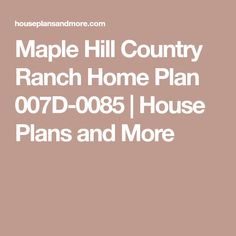 Maple Hill Country Ranch Home Plan 007D-0085 | House Plans and More