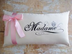 "Every girl should be called ""Madame"" @ least few times in her life - Pillow, French Country Home, Cottage Decor, French boudoir"