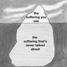 The suffering you see - the suffering that's never talked about.