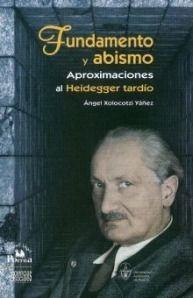 Fundamento y abismo : aproximaciones al Heidegger tardío / Angel Xolocotzi Yáñez