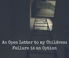 An Open Letter to My Children: Failure is an Option http://sacredgroundstickyfloors.com/2016/11/06/an-open-letter-to-my-children-failure-is-an-option/