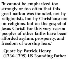 I have nothing against Patrick Henry or any religion, but there is no mention of Christianity or even God in our Constitution, omissions which I feel sure our founding fathers intended. The Constitution does, however, specifically protect our freedom of religion. -Charles