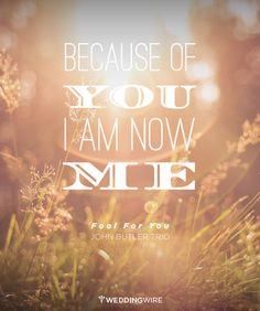"""""""Because of you, I am now me"""" - John Butler Trio. More love song lyrics on @weddingwire"""