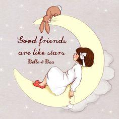 Good friends are like stars.                                                                                                                                                                                 Mais