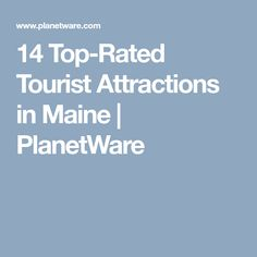 14 Top-Rated Tourist Attractions in Maine | PlanetWare