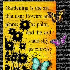 Gardening is the art that uses flowers and plants as paint...