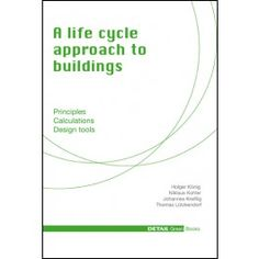 A life cycle approach to buildings Sustainable building planning from the outset Zero Energy Building, Life Cycle Assessment, Life Cycle Costing, Green Books, Reference Book, Holistic Approach, Deconstruction, Life Cycles, Tool Design