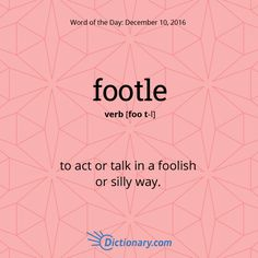 Today's Word of the Day is footle. Learn its definition, pronunciation, etym… Today's Word of the Day is footle. Learn its definition, pronunciation, etymology and more. Join over 19 million fans who boost their vocabulary every day. Unusual Words, Weird Words, Rare Words, Unique Words, Cool Words, Interesting Words, Silly Words, English Vocabulary Words, Learn English Words