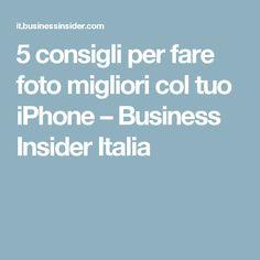 5 consigli per fare foto migliori col tuo iPhone – Business Insider Italia