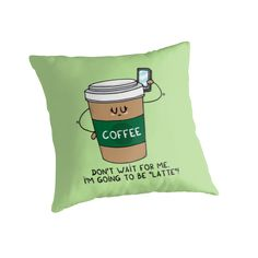 I'm going to be LATTE by Adrian Serghie Latte, It Is Finished, Throw Pillows, Prints, Design, Toss Pillows, Decorative Pillows, Printed, Decor Pillows