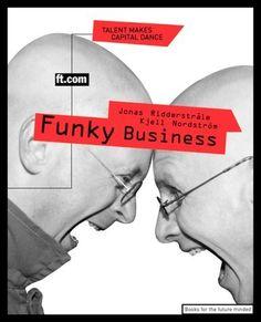 Funky Business: Talent Makes Capital Dance by Jonas Ridderstrale, http://www.amazon.com/dp/0273645919/ref=cm_sw_r_pi_dp_Shp6rb0NP5J2V