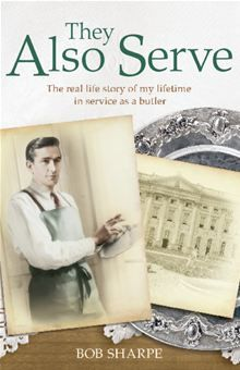 They Also Serve - The real life story of my time in service as a butler by Bob Sharpe and Tom Quinn. Buy this eBook on #Kobo: http://www.kobobooks.com/ebook/They-Also-Serve/book-pWUZhL8b7Eu2PFLmrXdSSQ/page1.html