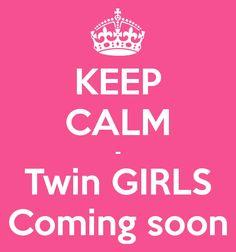 Keep Calm Twin Girls Coming Soon