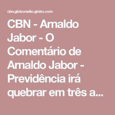 CBN - Arnaldo Jabor - O Comentário de Arnaldo Jabor - Previdência irá quebrar em três anos se reforma não for feita