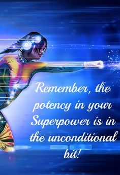 Remember, the potency in your #Superpower is in the #unconditional bit!