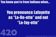 Yep....both of my parents are from out of the state and they both pronounce it the wrong way.