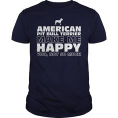 I Love American Pit Bull Terrier Make Me Happy You Not So Much Shirt; Tee
