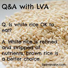 Brown rice is better!  http://www.lisavanahn.com