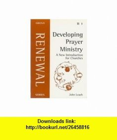 Developing Prayer Ministry A New Introduction for Churches (9781851744374) JOHN LEACH , ISBN-10: 1851744371  , ISBN-13: 978-1851744374 ,  , tutorials , pdf , ebook , torrent , downloads , rapidshare , filesonic , hotfile , megaupload , fileserve
