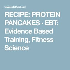 RECIPE: PROTEIN PANCAKES · EBT: Evidence Based Training, Fitness Science