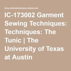 IC-173002 Garment Sewing Techniques: The Tunic | The University of Texas at Austin