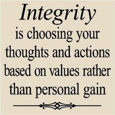 #Integrity is choosing your thoughts and actions based on values rather than personal gain.