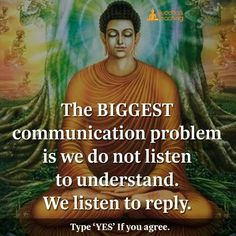 We don't listen to understand we listen to give reply