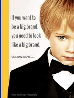 If you want to be a big brand, you need to look like a big brand.