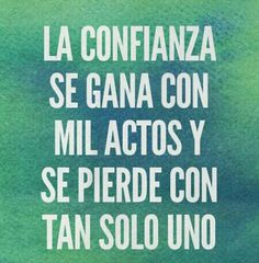 """""""La confianza se gana con mil actos y se pierde con tan solo uno"""". Confidence is gained with a thousand acts and lost with only one. The Words, More Than Words, Great Quotes, Quotes To Live By, Me Quotes, Inspirational Quotes, Quotes En Espanol, Spanish Quotes, Positive Quotes"""