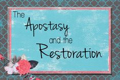 LDS Handouts: The Apostasy&Restoration:Why do we need the Book of Mormon?