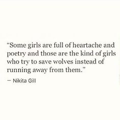Some girls are full of heartache and poetry and those are the kind of girls who try to save wolves instead of running away from them. Poem Quotes, True Quotes, Words Quotes, Sayings, Love Quotations, Wise Qoutes, Wisdom Quotes, Quotes Dream, Quotes To Live By