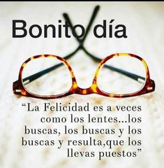 Happiness is sometimes like glasses . you look for them, you look for them and you look for them and it turns out that you wear them. Motivacional Quotes, Best Quotes, Life Quotes, Good Morning In Spanish, Good Morning Good Night, Cancer Zodiac Facts, Love Teacher, Spiritual Messages, Motivational Phrases