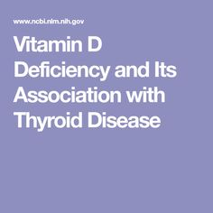 Vitamin D Deficiency and Its Association with Thyroid Disease