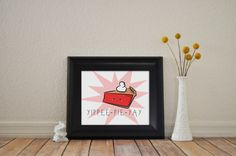 A personal favorite from my Etsy shop https://www.etsy.com/listing/206422392/8x10-yippee-pie-yay-food-art-print-pie
