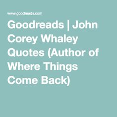 Goodreads   John Corey Whaley Quotes (Author of Where Things Come Back)