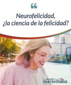 Neurofelicidad, ¿la ciencia de la felicidad?  La #felicidad depende, y mucho, de nuestra química #cerebral, ¿te gustaría saber cómo? Te contamos todo sobre la #neurofelicidad.  #Psicología
